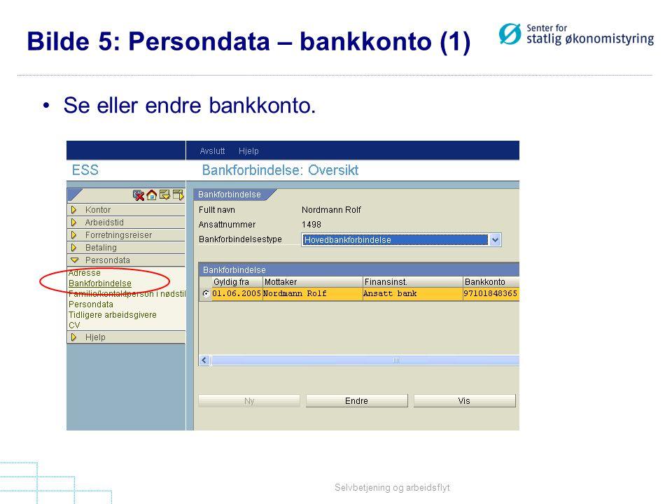 Selvbetjening og arbeidsflyt Bilde 5: Persondata – bankkonto (1) •Se eller endre bankkonto.