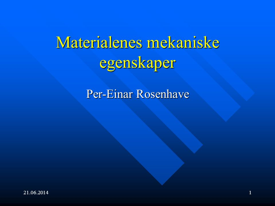 21.06.20141 Materialenes mekaniske egenskaper Per-Einar Rosenhave