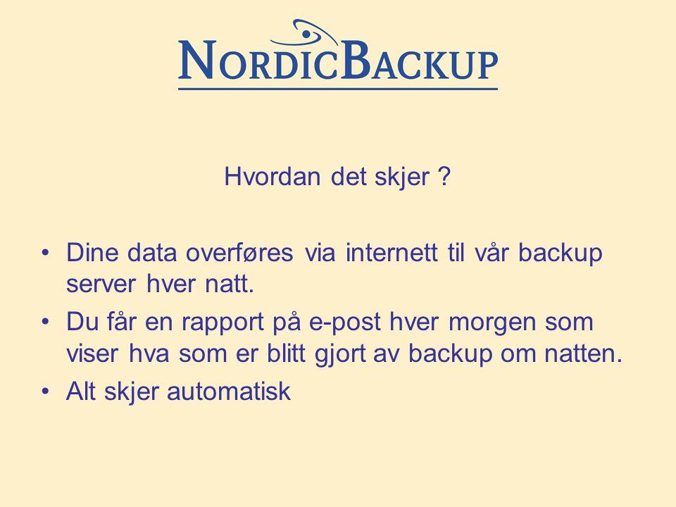 Hvordan det skjer .•Dine data overføres via internett til vår backup server hver natt.