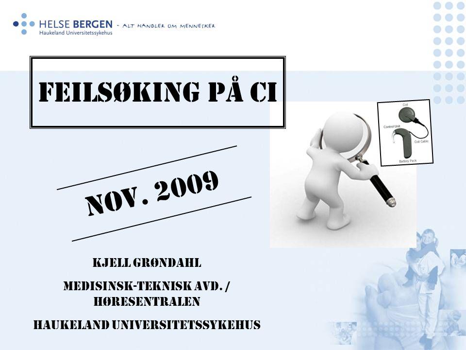 Feilsøking på CI Kjell Grøndahl Medisinsk-teknisk avd. / Høresentralen Haukeland Universitetssykehus Nov. 2009