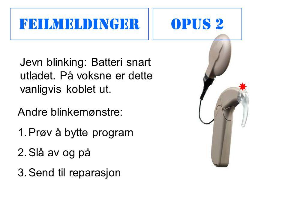 FeilmeldingerOpus 2 Andre blinkemønstre: 1.Prøv å bytte program 2.Slå av og på 3.Send til reparasjon Jevn blinking: Batteri snart utladet. På voksne e