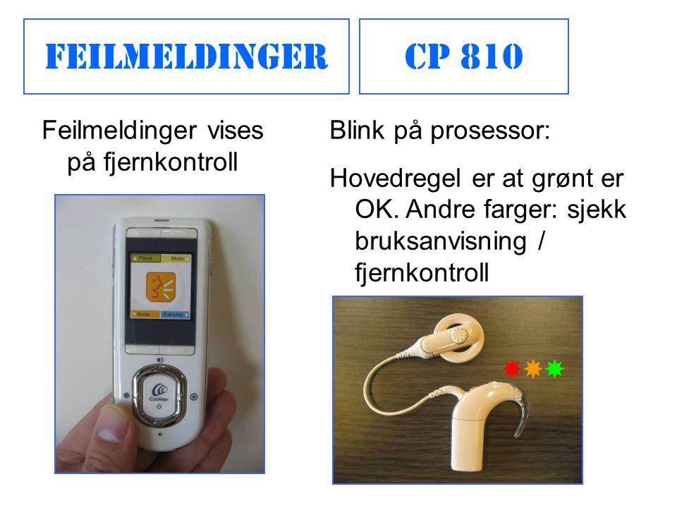FeilmeldingerCP 810 Feilmeldinger vises på fjernkontroll Blink på prosessor: Hovedregel er at grønt er OK. Andre farger: sjekk bruksanvisning / fjernk