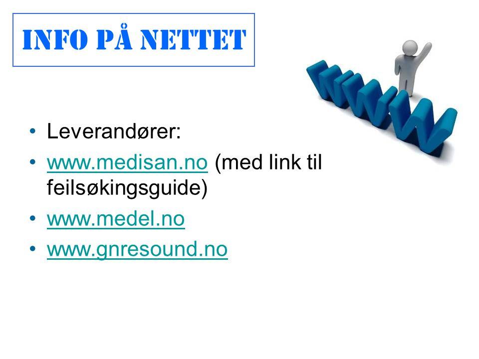 •Leverandører: •www.medisan.no (med link til feilsøkingsguide)www.medisan.no •www.medel.nowww.medel.no •www.gnresound.nowww.gnresound.no Info på nette