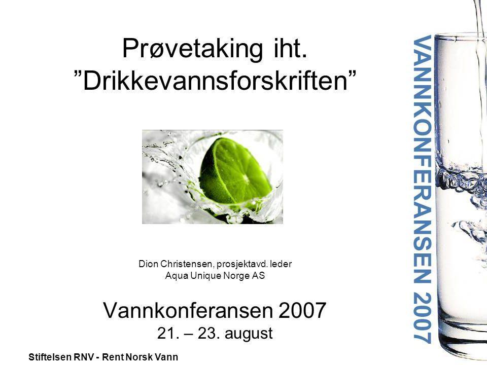 "Stiftelsen RNV - Rent Norsk Vann Prøvetaking iht. ""Drikkevannsforskriften"" Dion Christensen, prosjektavd. leder Aqua Unique Norge AS Vannkonferansen 2"