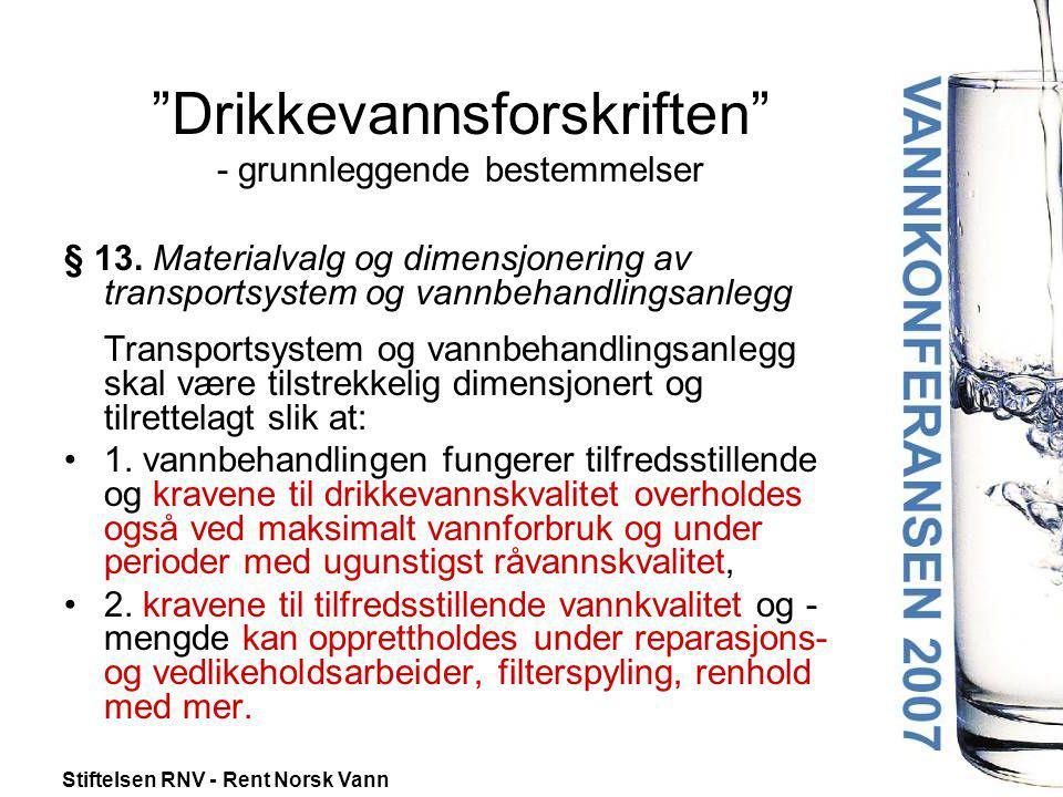 """Stiftelsen RNV - Rent Norsk Vann """"Drikkevannsforskriften"""" - grunnleggende bestemmelser § 13. Materialvalg og dimensjonering av transportsystem og vann"""