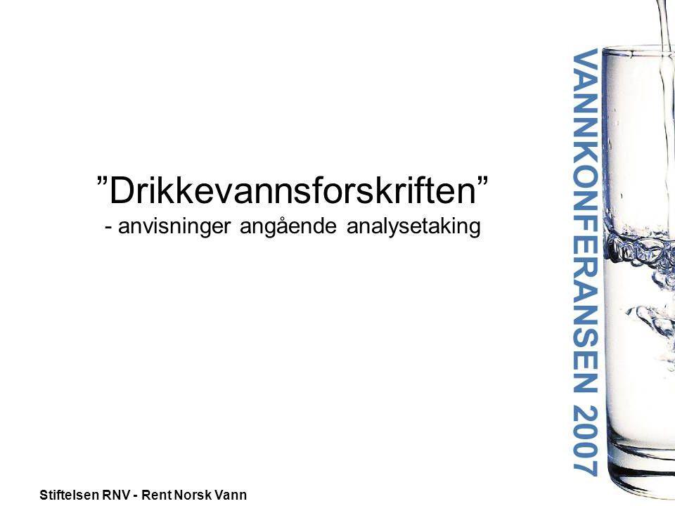 """Stiftelsen RNV - Rent Norsk Vann """"Drikkevannsforskriften"""" - anvisninger angående analysetaking"""