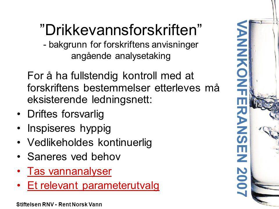 """Stiftelsen RNV - Rent Norsk Vann """"Drikkevannsforskriften"""" - bakgrunn for forskriftens anvisninger angående analysetaking For å ha fullstendig kontroll"""