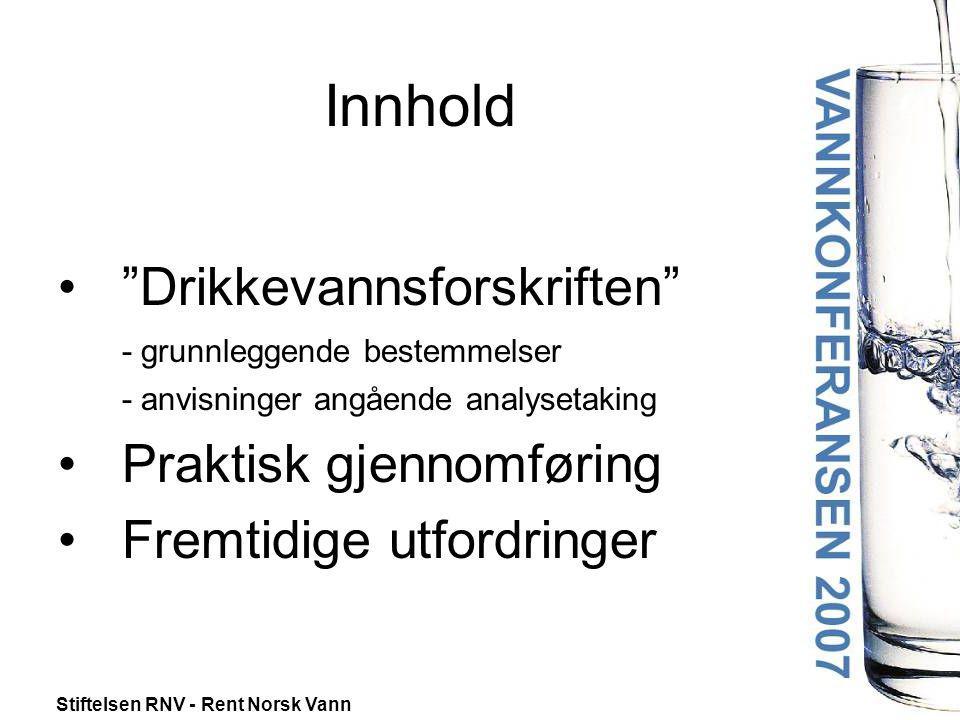"""Stiftelsen RNV - Rent Norsk Vann Innhold •""""Drikkevannsforskriften"""" - grunnleggende bestemmelser - anvisninger angående analysetaking •Praktisk gjennom"""