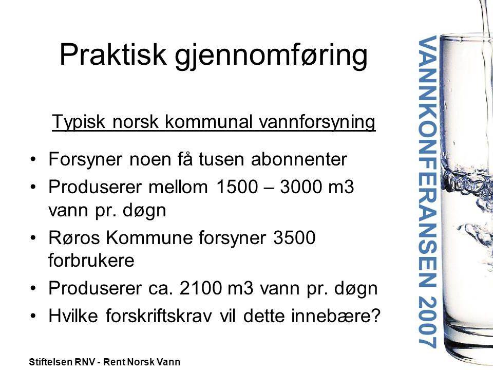 Stiftelsen RNV - Rent Norsk Vann Praktisk gjennomføring Typisk norsk kommunal vannforsyning •Forsyner noen få tusen abonnenter •Produserer mellom 1500