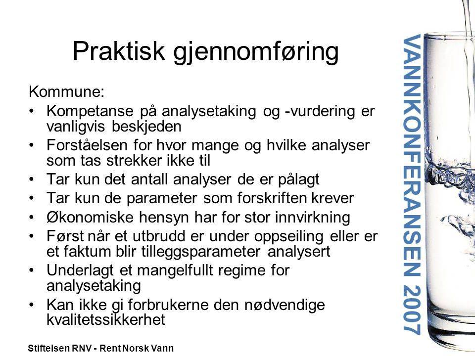 Stiftelsen RNV - Rent Norsk Vann Praktisk gjennomføring Kommune: •Kompetanse på analysetaking og -vurdering er vanligvis beskjeden •Forståelsen for hv