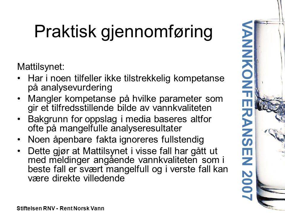 Stiftelsen RNV - Rent Norsk Vann Praktisk gjennomføring Mattilsynet: •Har i noen tilfeller ikke tilstrekkelig kompetanse på analysevurdering •Mangler