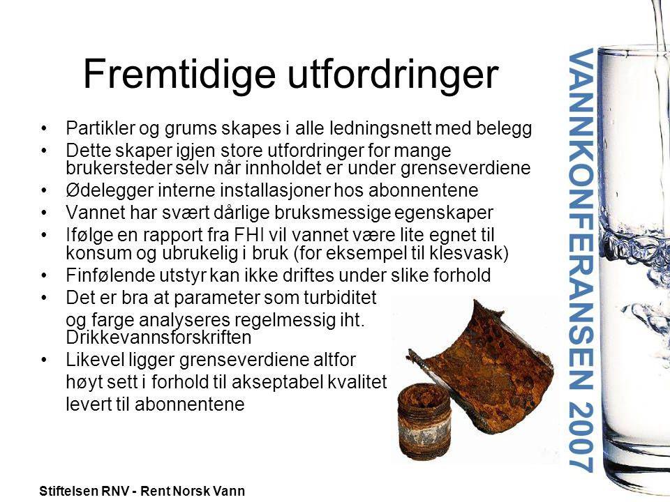 Stiftelsen RNV - Rent Norsk Vann Fremtidige utfordringer •Partikler og grums skapes i alle ledningsnett med belegg •Dette skaper igjen store utfordrin