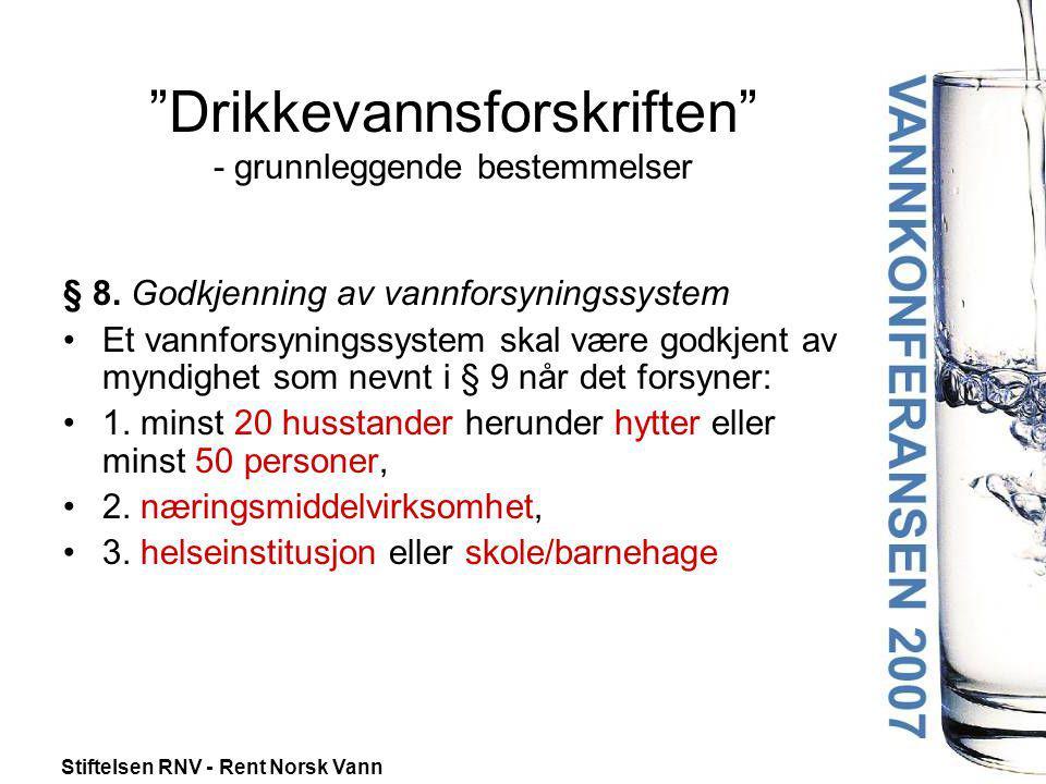 """Stiftelsen RNV - Rent Norsk Vann """"Drikkevannsforskriften"""" - grunnleggende bestemmelser § 8. Godkjenning av vannforsyningssystem •Et vannforsyningssyst"""