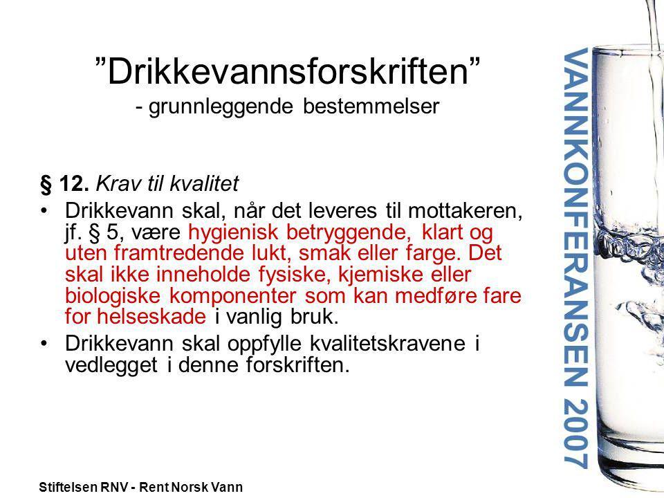 """Stiftelsen RNV - Rent Norsk Vann """"Drikkevannsforskriften"""" - grunnleggende bestemmelser § 12. Krav til kvalitet •Drikkevann skal, når det leveres til m"""