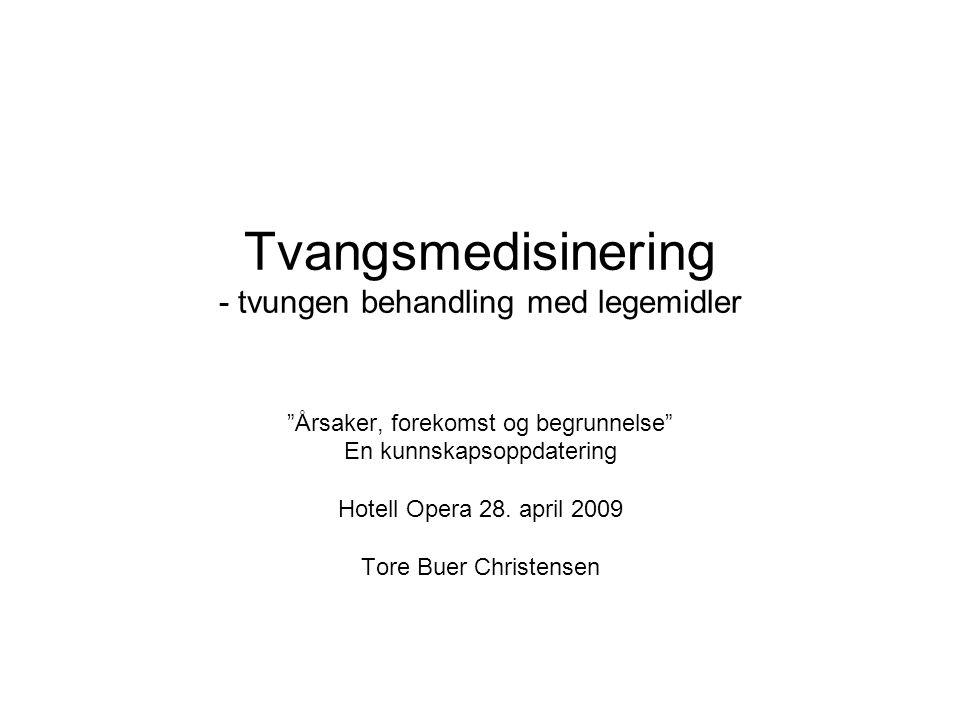 """Tvangsmedisinering - tvungen behandling med legemidler """"Årsaker, forekomst og begrunnelse"""" En kunnskapsoppdatering Hotell Opera 28. april 2009 Tore Bu"""