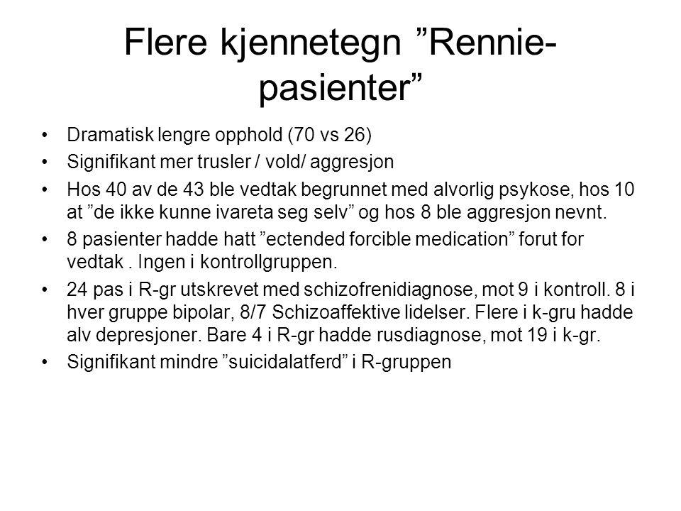 """Flere kjennetegn """"Rennie- pasienter"""" •Dramatisk lengre opphold (70 vs 26) •Signifikant mer trusler / vold/ aggresjon •Hos 40 av de 43 ble vedtak begru"""