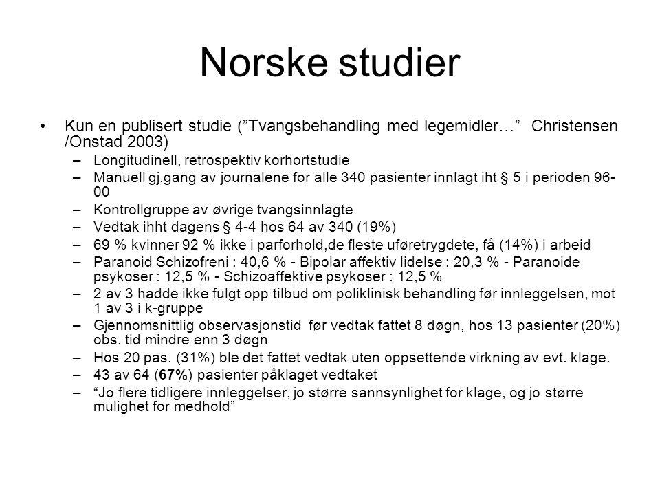 """Norske studier •Kun en publisert studie (""""Tvangsbehandling med legemidler…"""" Christensen /Onstad 2003) –Longitudinell, retrospektiv korhortstudie –Manu"""