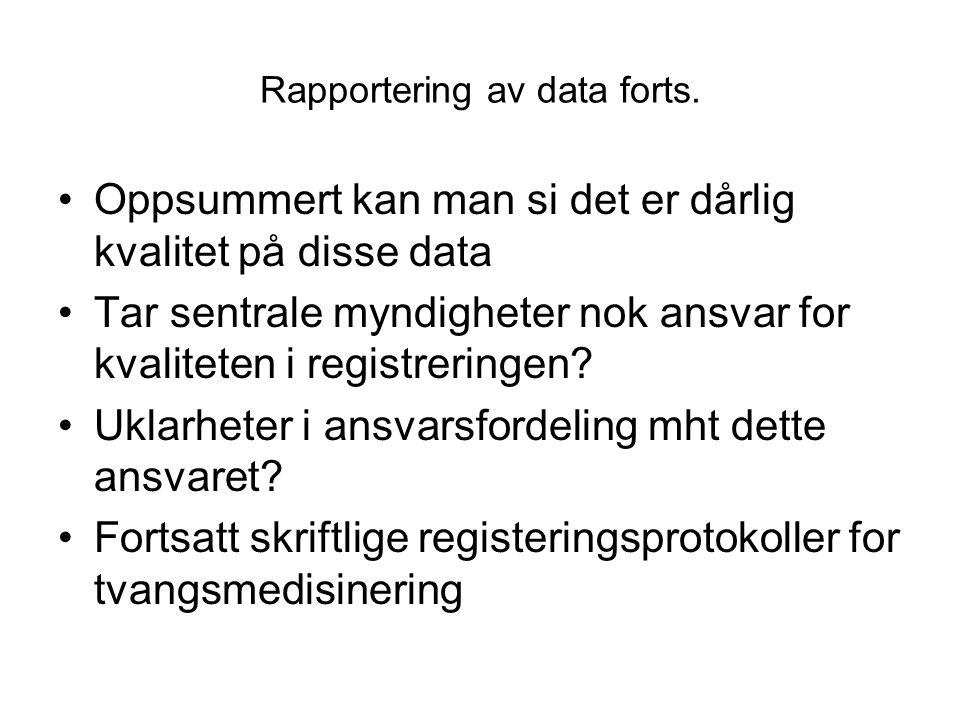 Rapportering av data forts. •Oppsummert kan man si det er dårlig kvalitet på disse data •Tar sentrale myndigheter nok ansvar for kvaliteten i registre