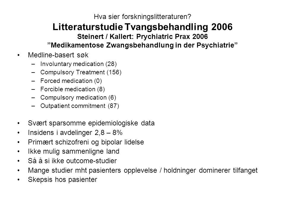 Litteraturstudie Kallert fortsetter: • Generelt ser man en utvikling fra studier preget av ideologi med antipsykiatrisk preg til søken etter kunnskap, evidens felles lovverk og felles retningslinjer •De fleste studier gjort er sentrert rundt det vi i Norge kaller Farmakologisk tvangsmiddel •Det er stort behov for studier-----