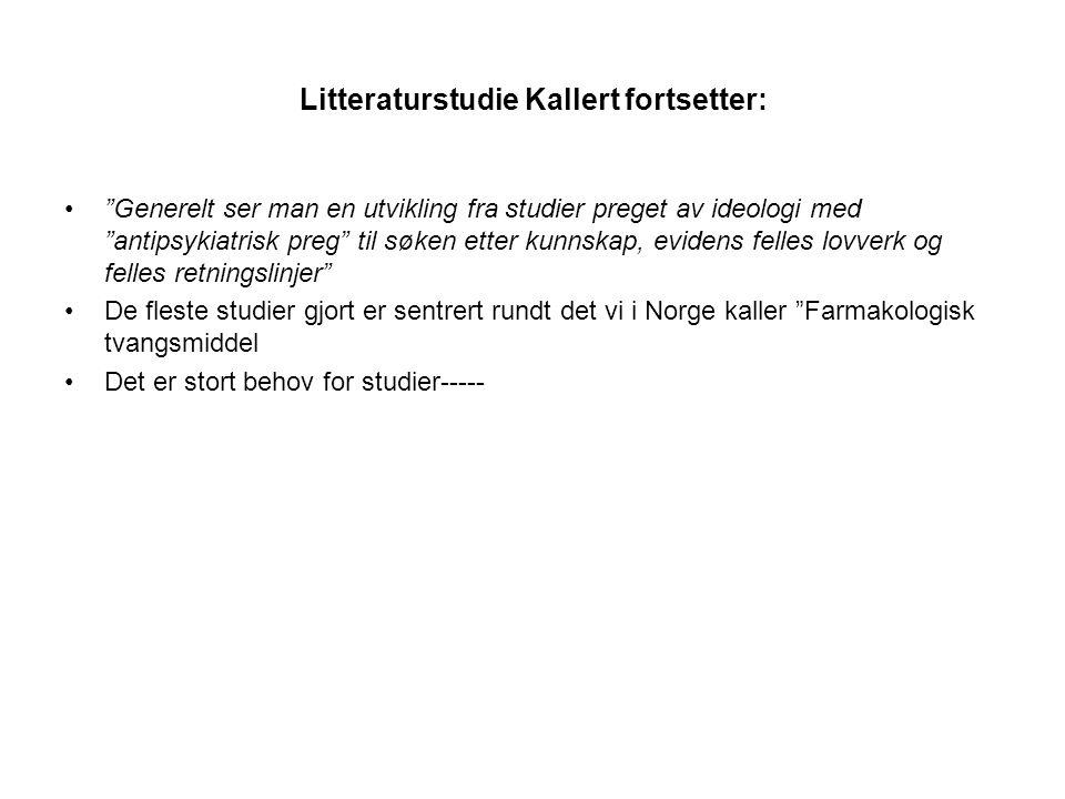 """Litteraturstudie Kallert fortsetter: •""""Generelt ser man en utvikling fra studier preget av ideologi med """"antipsykiatrisk preg"""" til søken etter kunnska"""