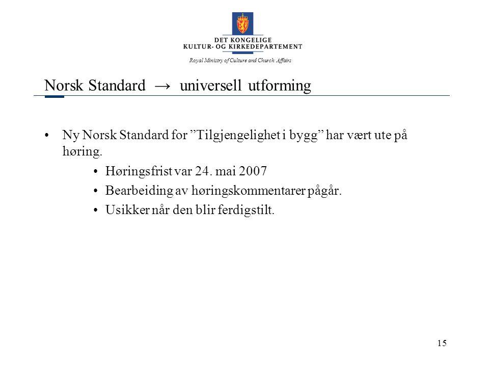 Royal Ministry of Culture and Church Affairs 15 Norsk Standard → universell utforming •Ny Norsk Standard for Tilgjengelighet i bygg har vært ute på høring.