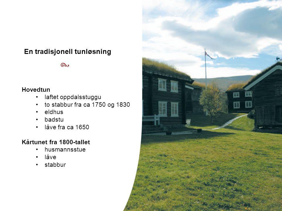 Hovedtun •laftet oppdalsstuggu •to stabbur fra ca 1750 og 1830 •eldhus •badstu •låve fra ca 1650 Kårtunet fra 1800-tallet •husmannsstue •låve •stabbur