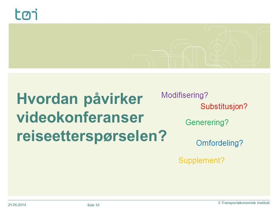 Hvordan påvirker videokonferanser reiseetterspørselen? 21.06.2014 © Transportøkonomisk institutt Side 16 Substitusjon? Modifisering? Generering? Omfor