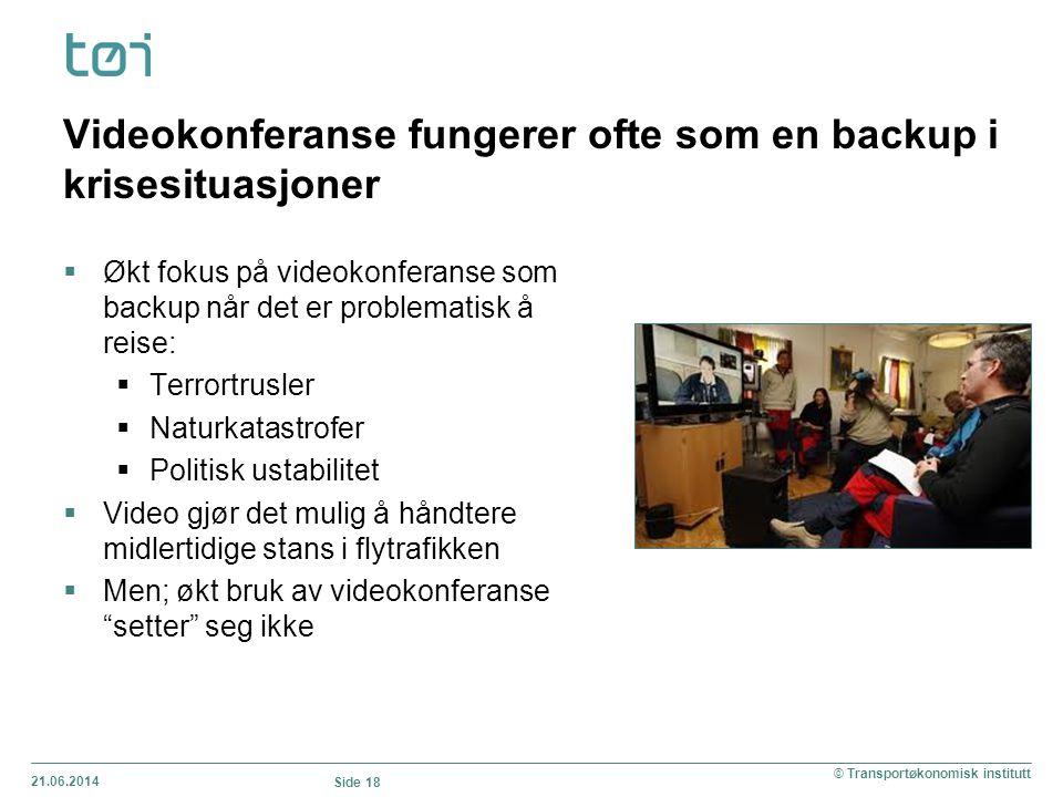 Videokonferanse fungerer ofte som en backup i krisesituasjoner 21.06.2014 Side 18 © Transportøkonomisk institutt  Økt fokus på videokonferanse som ba