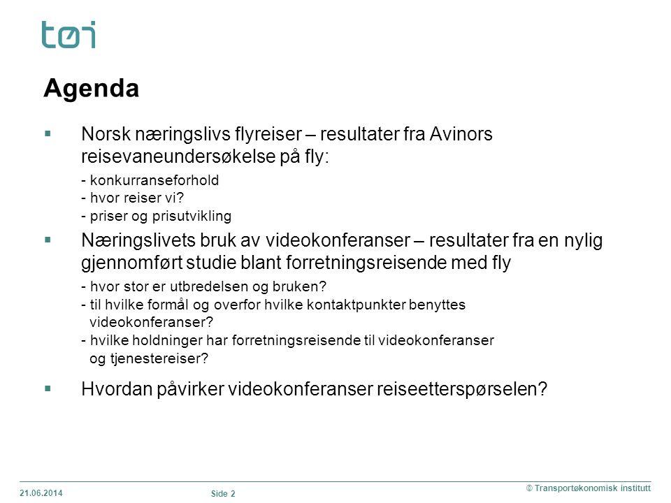21.06.2014 Side 2 © Transportøkonomisk institutt Agenda  Norsk næringslivs flyreiser – resultater fra Avinors reisevaneundersøkelse på fly: - konkurranseforhold - hvor reiser vi.