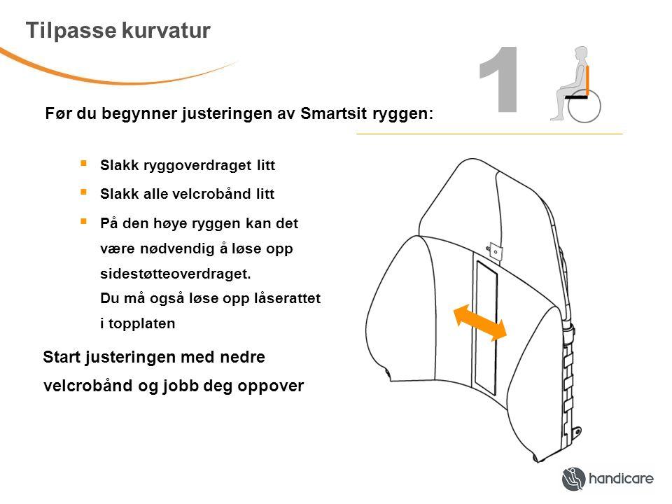 Tilpasse kurvatur Før du begynner justeringen av Smartsit ryggen: 1  Slakk ryggoverdraget litt  Slakk alle velcrobånd litt  På den høye ryggen kan det være nødvendig å løse opp sidestøtteoverdraget.