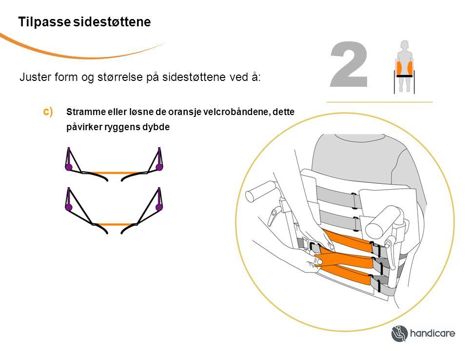 Tilpasse sidestøttene Juster form og størrelse på sidestøttene ved å: 2 c) Stramme eller løsne de oransje velcrobåndene, dette påvirker ryggens dybde