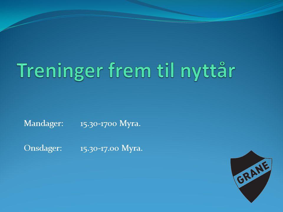 Mandag: 15.30-17.00.Kunstgresset (Myra.) Tirsdag:15.30-17.00.