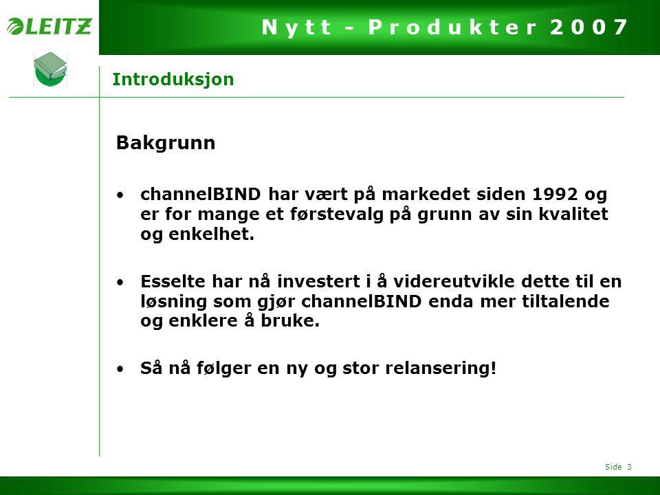Side 4 N y t t - P r o d u k t e r 2 0 0 7 Introduksjon Hvorfor velge channelBIND.