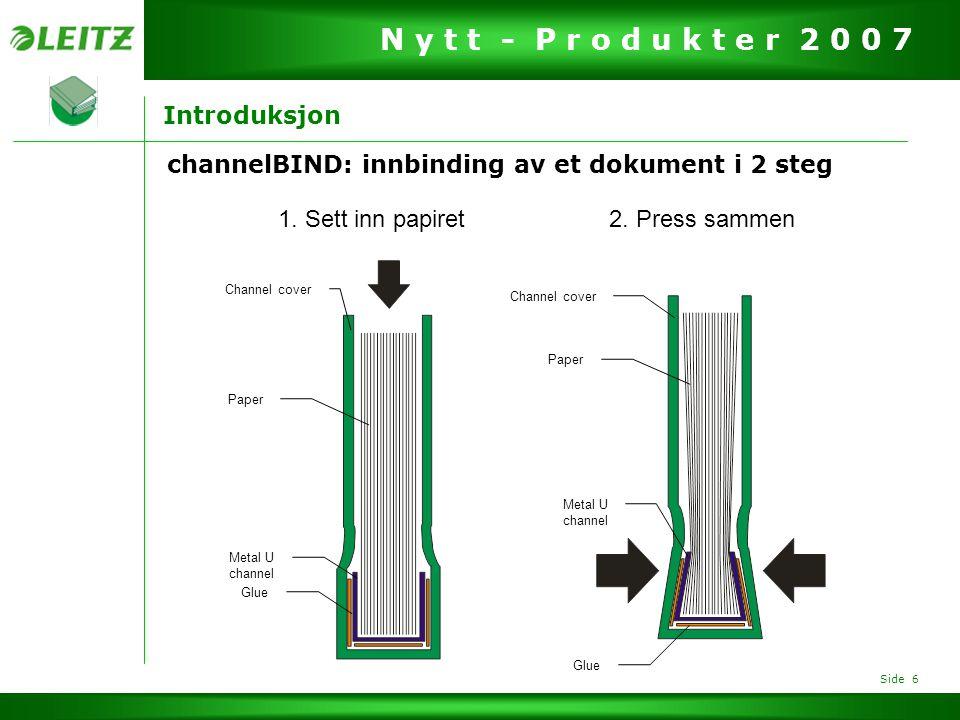Side 7 N y t t - P r o d u k t e r 2 0 0 7 channelBIND: Innbinding the easy way ChannelBIND er valgt av brukere fordi systemet er enklere og bedre enn andre systemer, f.eks.