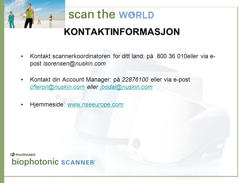 KONTAKTINFORMASJON •Kontakt scannerkoordinatoren for ditt land: på 800 36 010eller via e- post lsorensen@nuskin.com •Kontakt din Account Manager: på 2