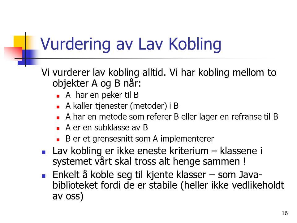16 Vurdering av Lav Kobling Vi vurderer lav kobling alltid.