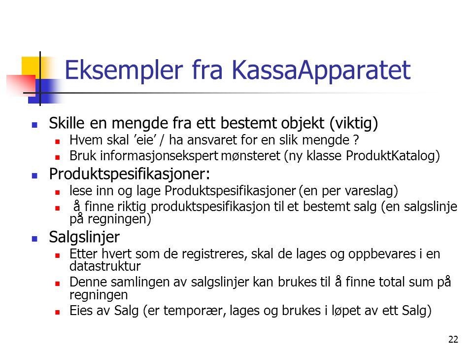 22 Eksempler fra KassaApparatet  Skille en mengde fra ett bestemt objekt (viktig)  Hvem skal 'eie' / ha ansvaret for en slik mengde .