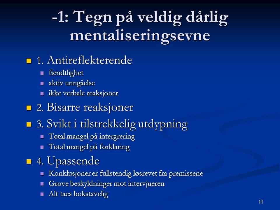 11 -1: Tegn på veldig dårlig mentaliseringsevne  1.