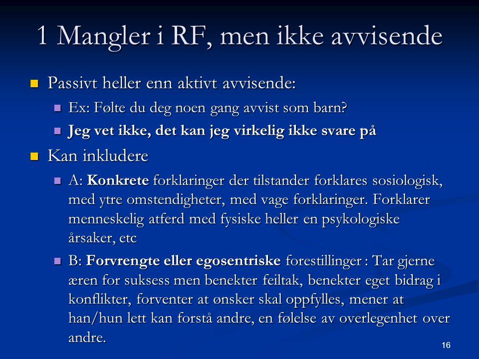 16 1 Mangler i RF, men ikke avvisende  Passivt heller enn aktivt avvisende:  Ex: Følte du deg noen gang avvist som barn.