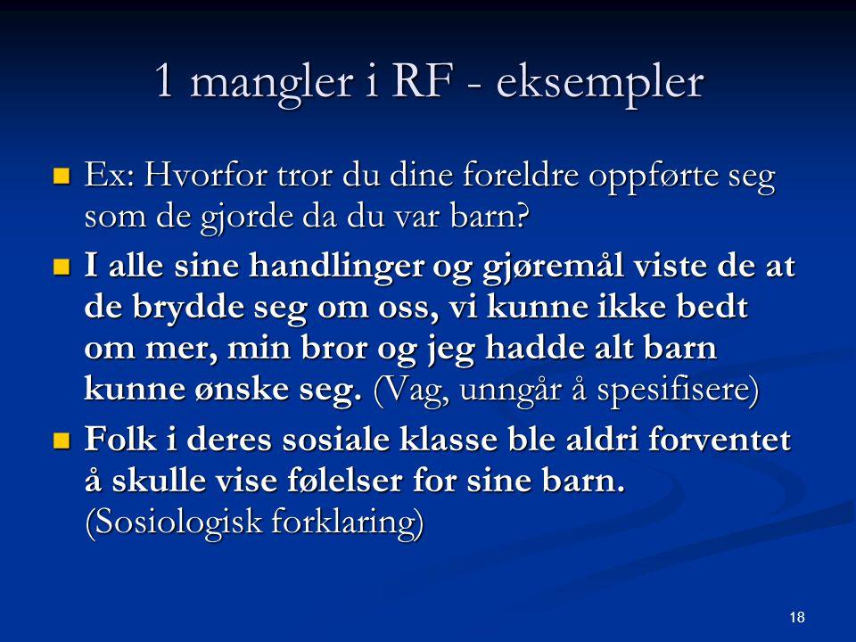 18 1 mangler i RF - eksempler  Ex: Hvorfor tror du dine foreldre oppførte seg som de gjorde da du var barn.