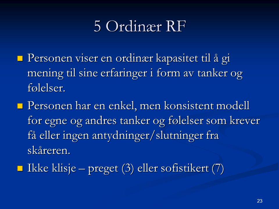 23 5 Ordinær RF  Personen viser en ordinær kapasitet til å gi mening til sine erfaringer i form av tanker og følelser.