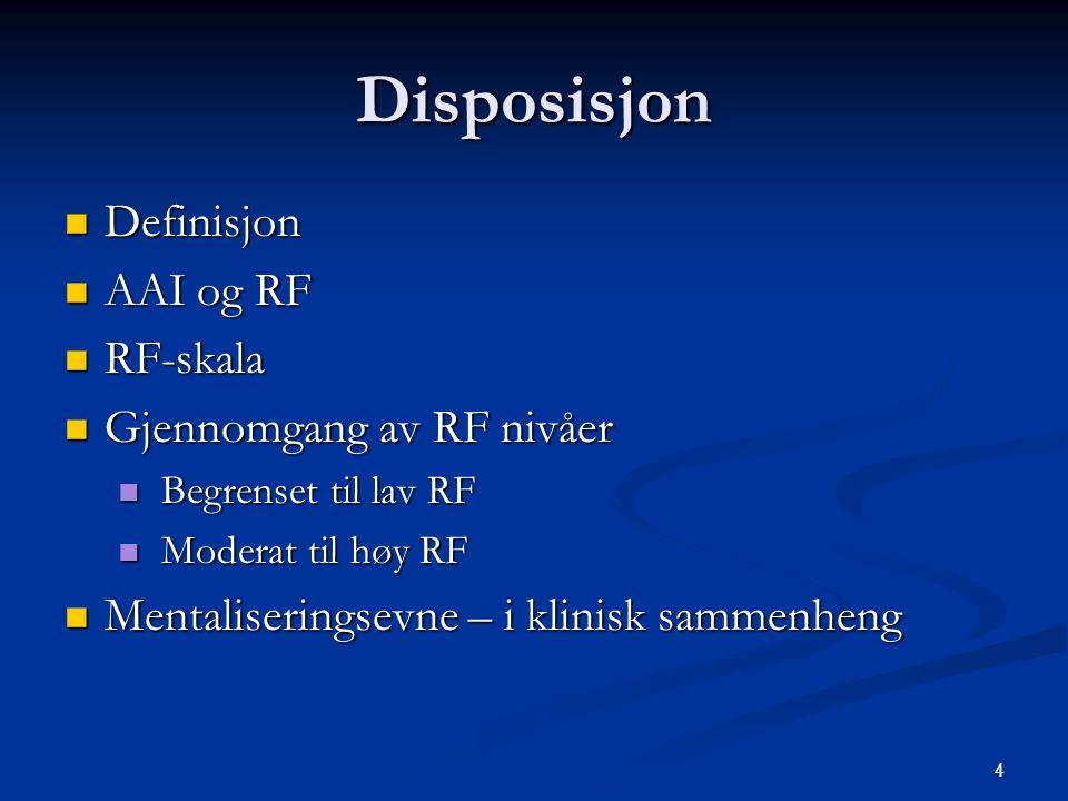 4 Disposisjon  Definisjon  AAI og RF  RF-skala  Gjennomgang av RF nivåer  Begrenset til lav RF  Moderat til høy RF  Mentaliseringsevne – i klinisk sammenheng