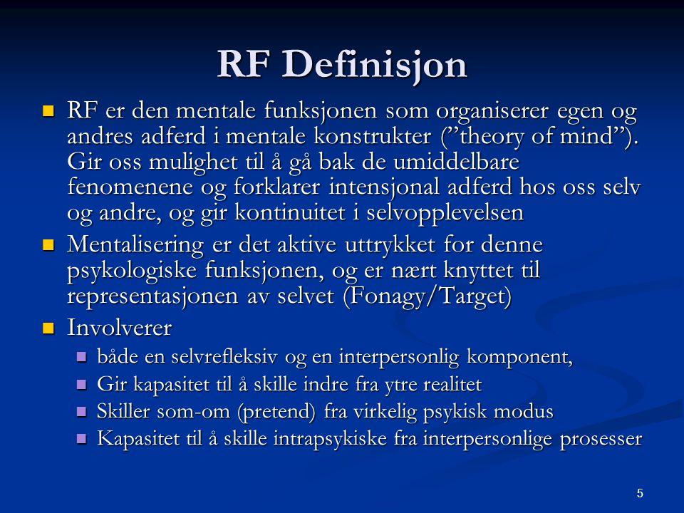 5 RF Definisjon  RF er den mentale funksjonen som organiserer egen og andres adferd i mentale konstrukter ( theory of mind ).