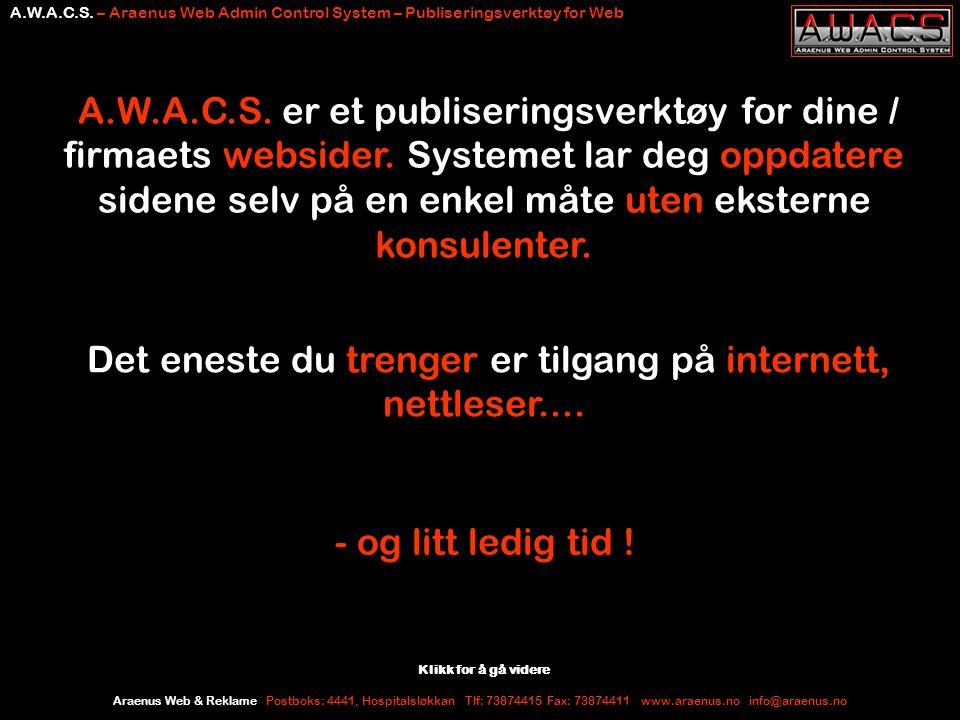 Araenus Web & Reklame Postboks: 4441, Hospitalsløkkan Tlf: 73874415 Fax: 73874411 www.araenus.no info@araenus.no A.W.A.C.S. – Araenus Web Admin Contro