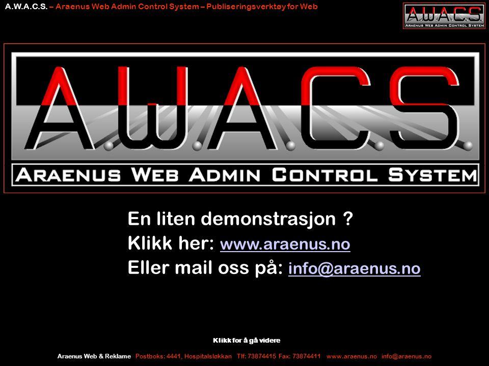Araenus Web & Reklame Postboks: 4441, Hospitalsløkkan Tlf: 73874415 Fax: 73874411 www.araenus.no info@araenus.no A.W.A.C.S.