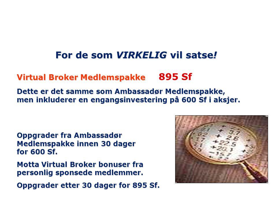 For de som VIRKELIG vil satse! Virtual Broker Medlemspakke Dette er det samme som Ambassadør Medlemspakke, men inkluderer en engangsinvestering på 600