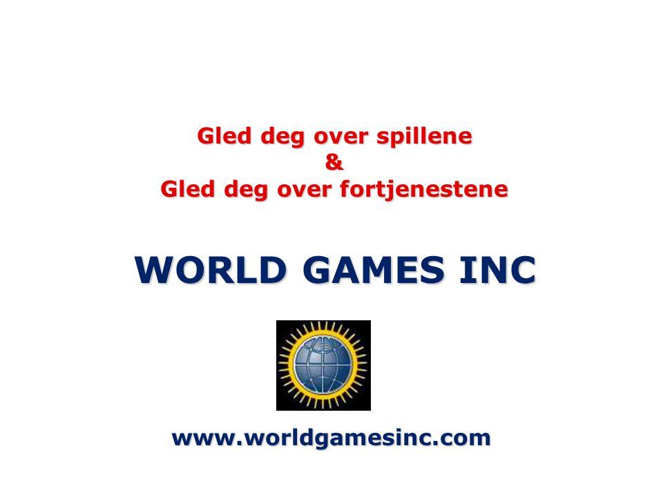 Gled deg over spillene & Gled deg over fortjenestene WORLD GAMES INC www.worldgamesinc.com