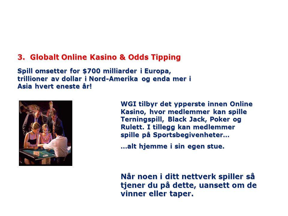 3. Globalt Online Kasino & Odds Tipping Spill omsetter for $700 milliarder i Europa, trillioner av dollar i Nord-Amerika og enda mer i Asia hvert enes