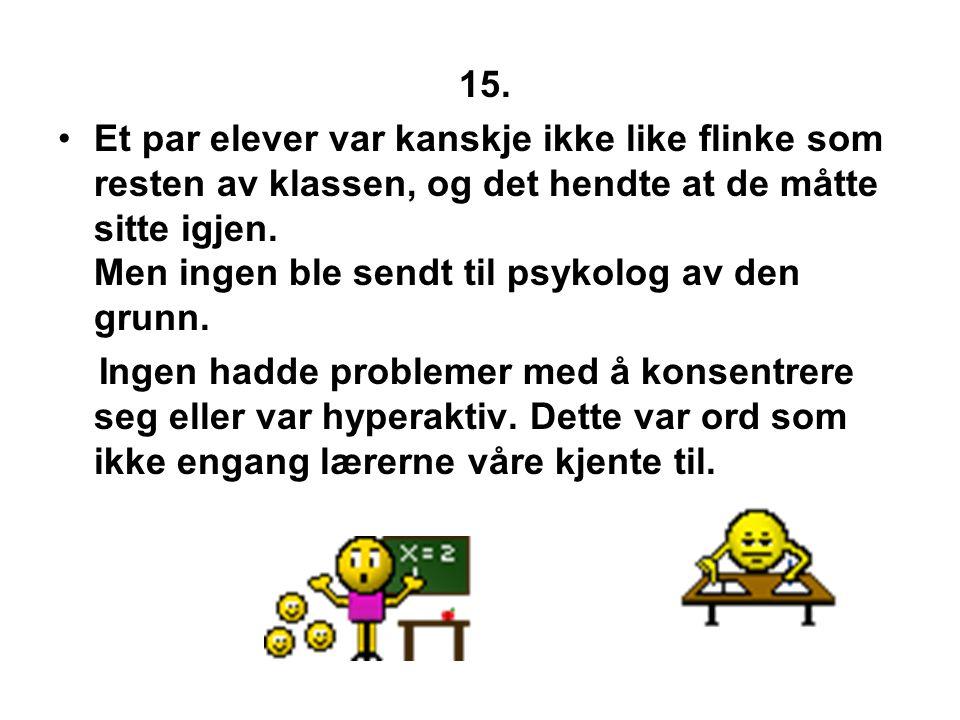 14. •Ute,ja. Ute med lek og moro og alt det som vi kunne finne på .