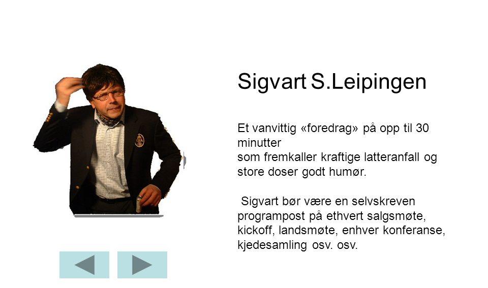 Sigvart S.Leipingen Et vanvittig «foredrag» på opp til 30 minutter som fremkaller kraftige latteranfall og store doser godt humør.